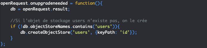 On créer un objet de stockage IndexedDB avec createObjectStore() en JavaScript