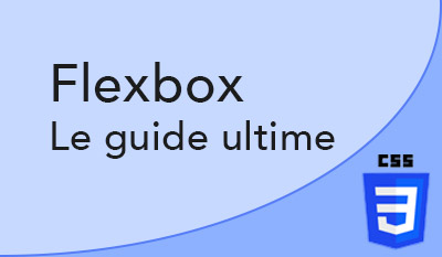 Flexbox CSS - Flexible Box Layout - Guide Complet