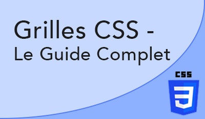 Les grilles CSS - Grid Layout - Guide complet